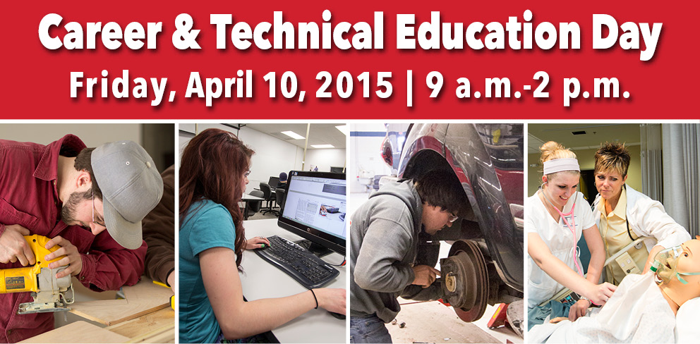 Career & Technical Education Day Friday, April 10, 2015, 9 a.m.-2 p.m.