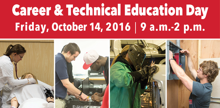 Career & Technical Education Day Friday, October 14, 2016, 9 a.m.-2 p.m.